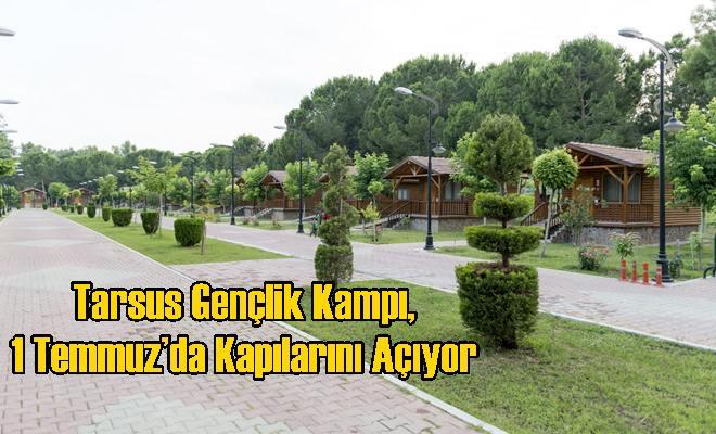 Tarsus Gençlik Kampı, 1 Temmuz'da Kapılarını Açıyor
