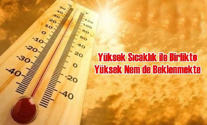 Yüksek Sıcaklık ile Birlikte Yüksek Nem de Beklenmekte
