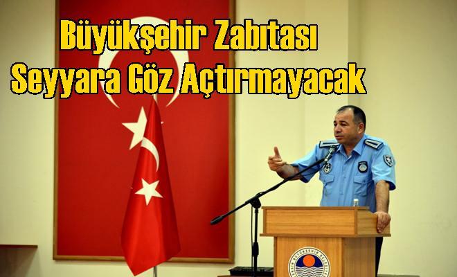 Büyükşehir Zabıtası Seyyara Göz Açtırmayacak