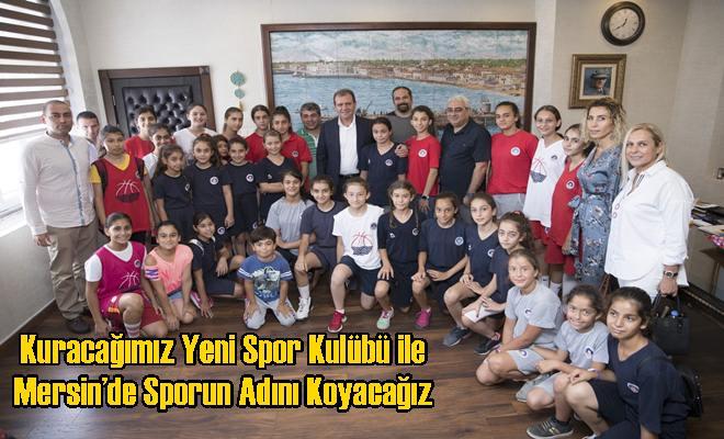 Kuracağımız Yeni Spor Kulübü ile Mersin'de Sporun Adını Koyacağız