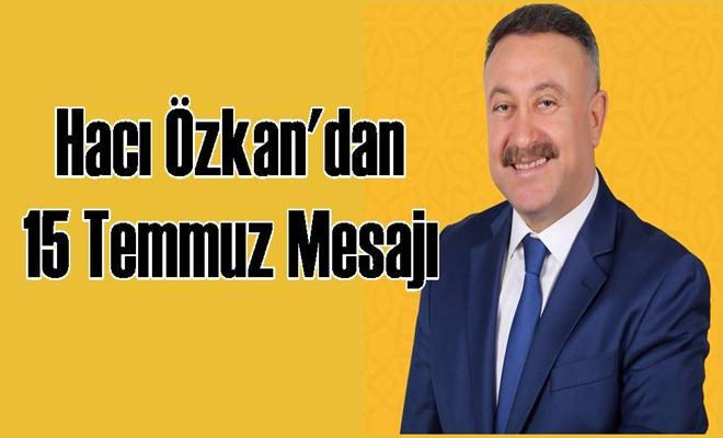 Hacı Özkan'dan 15 Temmuz Mesajı