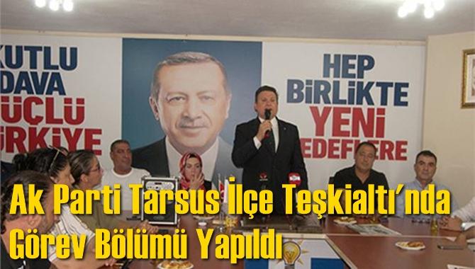 Ak Parti Tarsus İlçe Teşkialtı'nda Görev Bölümü Yapıldı