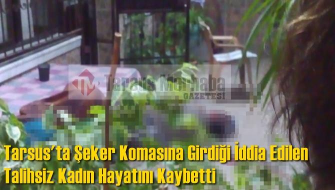 Tarsus'ta Şeker Komasına Girdiği İddia Edilen Talihsiz Kadın Hayatını Kaybetti
