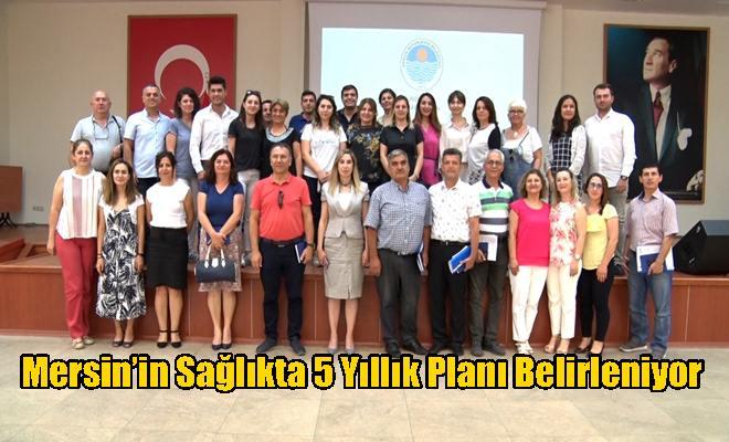 Mersin'in Sağlıkta 5 Yıllık Planı Belirleniyor