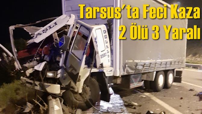 Tarsus'ta Feci Kaza 2 Ölü 3 Yaralı