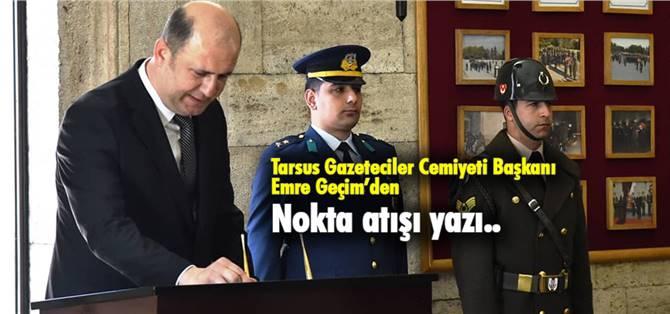 Tarsus Gazeteciler Cemiyeti Yönetim Kurulu Başkanı Emre Geçim'den, Nokta Atışı Köşe Yazısı