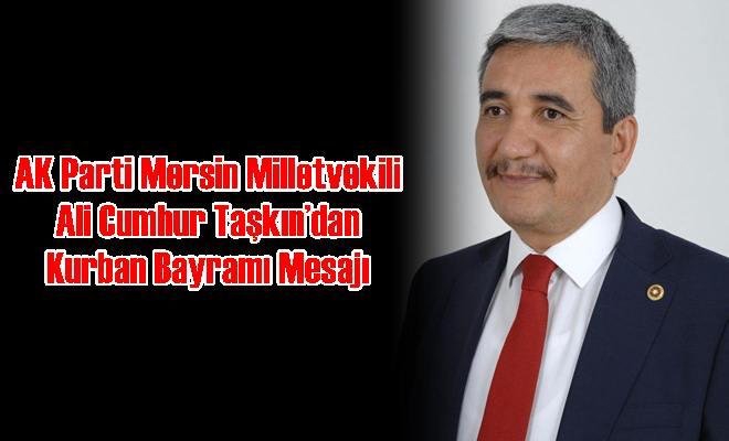 AK Parti Mersin Milletvekili Ali Cumhur Taşkın'dan Kurban Bayramı Mesajı