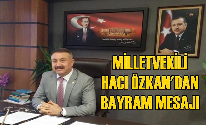 Milletvekili Hacı Özkan'dan Kurban Bayramı Mesajı