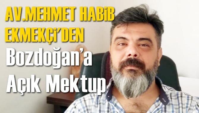 Avukat Mehmet Habib Ekmekçi'den Bozdoğan'a Açık Mektup