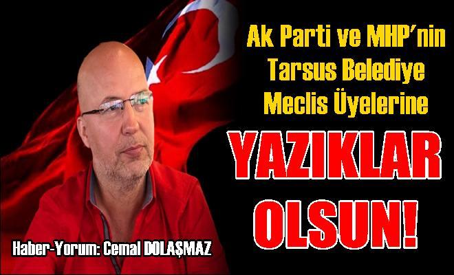 Ak Parti ve MHP'nin Tarsus Belediye Meclis Üyelerine Yazıklar Olsun!
