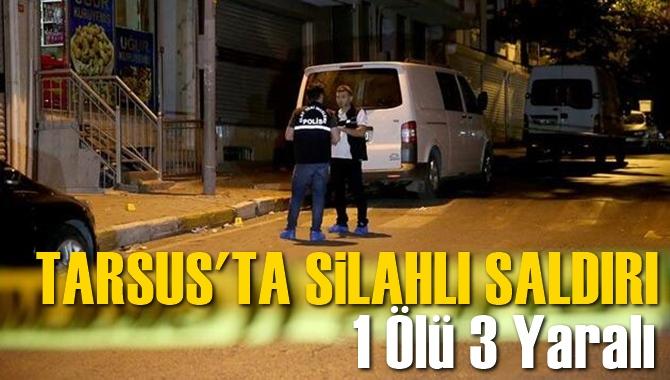 Tarsus'ta Silahlı Saldırı 1 Ölü 3 Yaralı