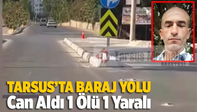 Tarsus'ta Baraj Yolunde Feci Trafik Kazası 1 Ölü 1 Yaralı