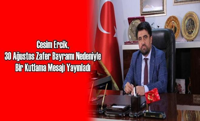 Cesim Ercik, 30 Ağustos Zafer Bayramı Nedeniyle Bir Kutlama Mesajı Yayınladı