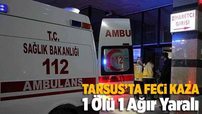 Tarsus'ta Motosiklet Kazası 1 Ölü 1 Yaralı