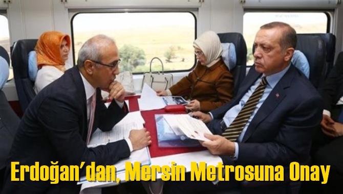 Cumhurbaşkanı Recep Tayyip Erdoğan'dan, Mersin Metrosuna Onay