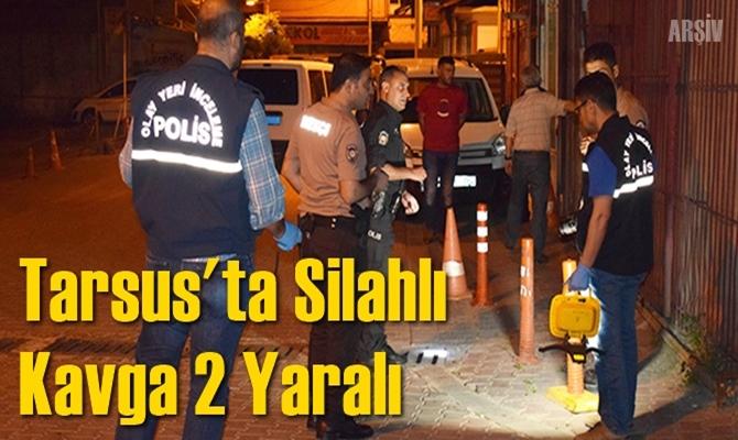 Tarsus'ta Silahlı Kavgada 2 Kişi Yaralandı