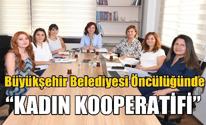 """Büyükşehir Belediyesi Öncülüğünde """"Kadın Kooperatifi"""""""