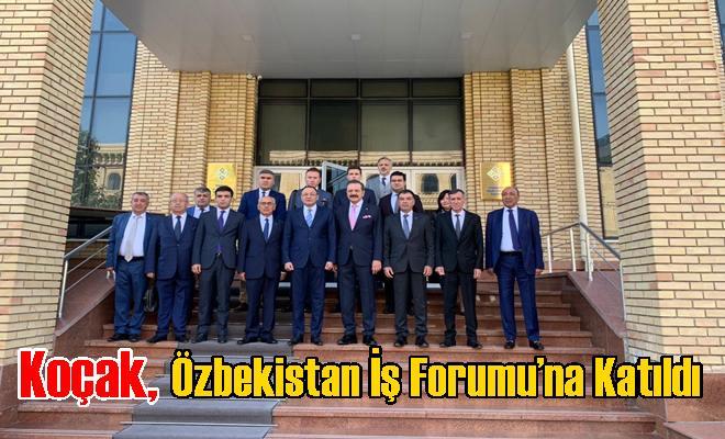 Koçak, Özbekistan İş Forumu'na Katıldı