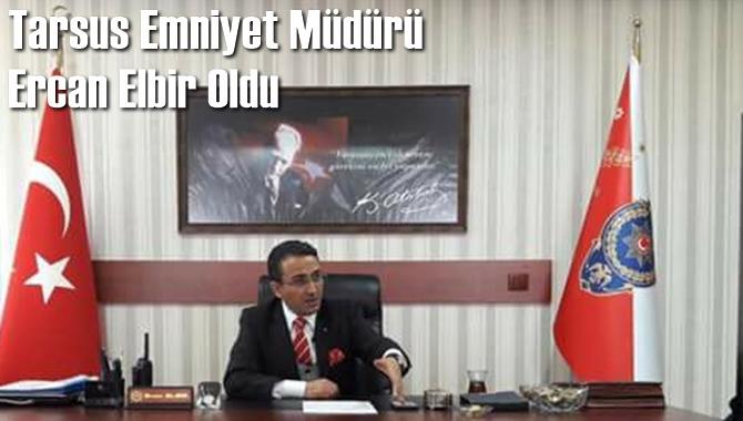 Tarsus Emniyet Müdürü Ercan Elbir Oldu