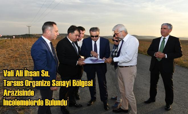 Vali Su, Tarsus Organize Sanayi Bölgesi Arazisinde İncelemelerde Bulundu