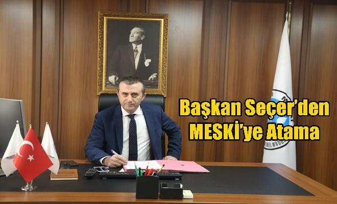 Başkan Seçer'den MESKİ'ye Atama