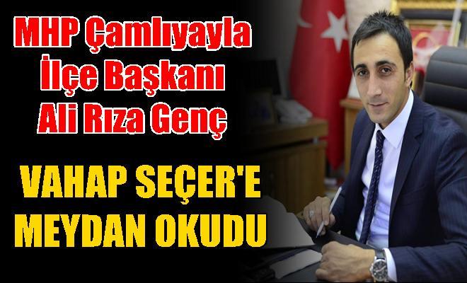 MHP Çamlıyayla İlçe Başkanı Ali Rıza Genç Vahap Seçer'e Meydan Okudu