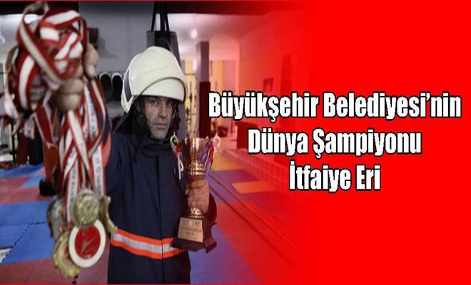 Büyükşehir Belediyesi'nin Dünya Şampiyonu İtfaiye Eri