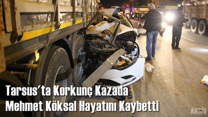 Tarsus'ta Korkunç Kazada Mehmet Köksal Hayatını Kaybetti
