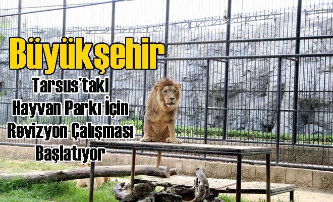 Büyükşehir, Tarsus'taki Hayvan Parkı İçin Revizyon Çalışması Başlatıyor