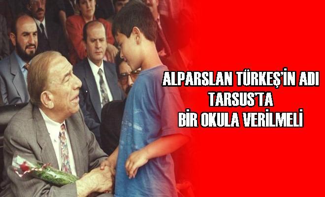 Alparslan Türkeş'in Adı Tarsus'ta Bir Okula Verilmeli