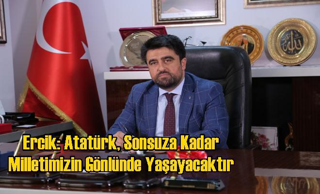 Ercik: Atatürk, Sonsuza Kadar Milletimizin Gönlünde Yaşayacaktır