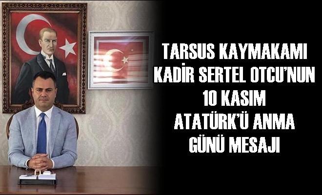 Tarsus Kaymakamı Kadir Sertel Otcu'nun 10 Kasım Mesajı