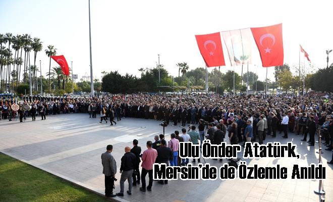 Ulu Önder Atatürk, Mersin'de de Özlemle Anıldı