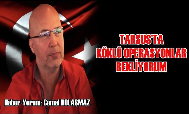 Tarsus'ta Köklü Operasyonlar Bekliyorum