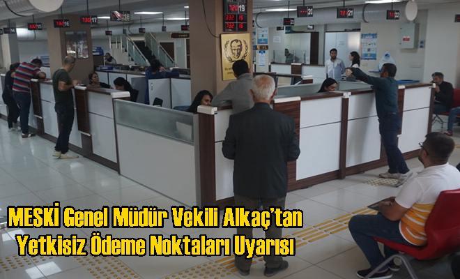 MESKİ Genel Müdür Vekili Alkaç'tan Yetkisiz Ödeme Noktaları Uyarısı
