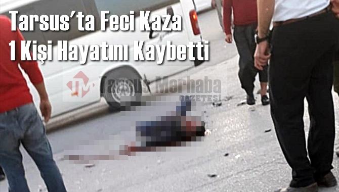 Tarsus'ta Feci Kaza 1 Ölü