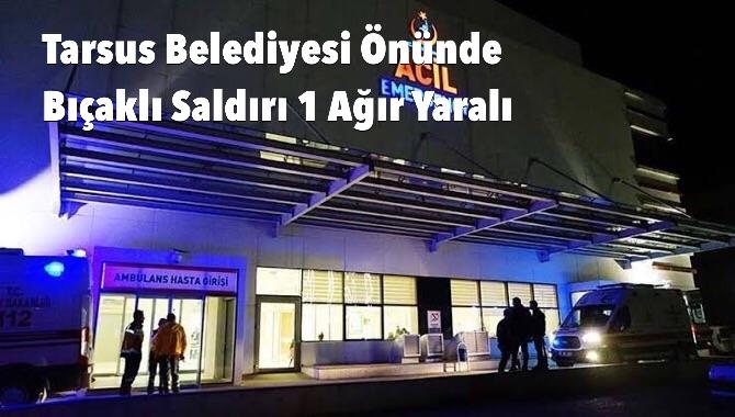 Tarsus Belediyesi Önünde Bıçaklı Saldırı 1 Yaralı