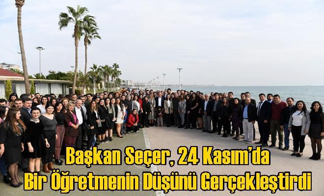 Başkan Seçer, 24 Kasım'da Bir Öğretmenin Düşünü Gerçekleştirdi