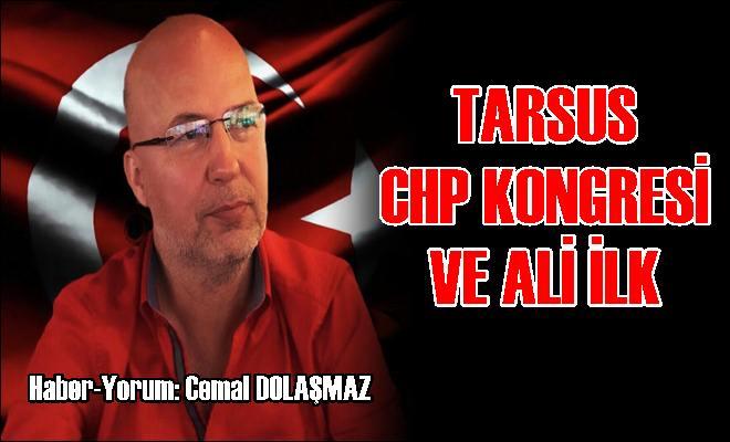 Tarsus CHP Kongresi ve Ali İlk