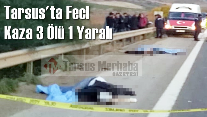 Tarsus'ta Feci Kaza 3 Ölü 1 Yaralı
