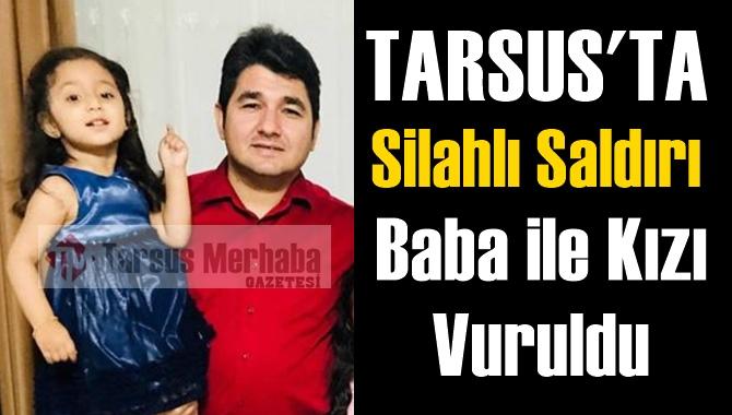 Tarsus'ta Yolda Yürüyen Baba ile Küçük Kızı Vuruldu