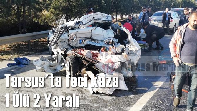 Tarsus'ta Feci Kaza 1 Ölü 2 Ağır Yaralı