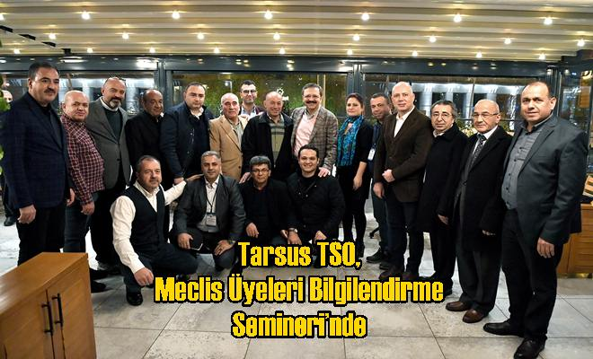 Tarsus TSO, ''Meclis Üyeleri Bilgilendirme Semineri'nde