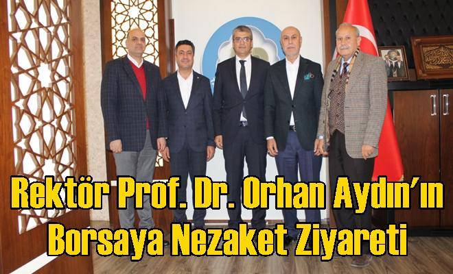Rektör Prof. Dr. Orhan Aydın'ın Borsaya Nezaket Ziyareti