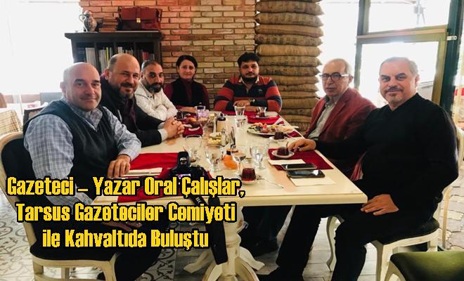 Gazeteci – Yazar Oral Çalışlar, Tarsus Gazeteciler Cemiyeti ile Kahvaltıda Buluştu