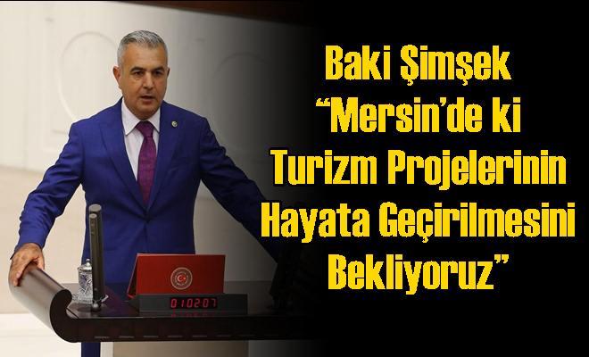 """Baki Şimşek """"Mersin'de ki Turizm Projelerinin Hayata Geçirilmesini Bekliyoruz"""""""