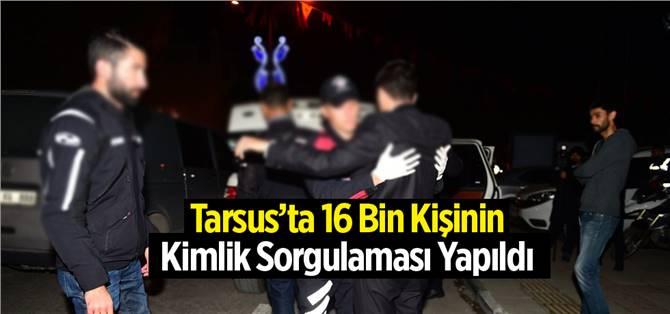 Tarsus'ta 16 Bin Kişinin Kimlik Sorgulaması Yapıldı