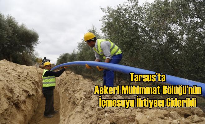 Tarsus'ta Askeri Mühimmat Bölüğü'nün İçmesuyu İhtiyacı Giderildi