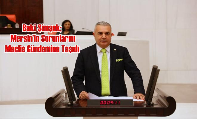 Baki Şimşek; Mersin'in Sorunlarını Meclis Gündemine Taşıdı
