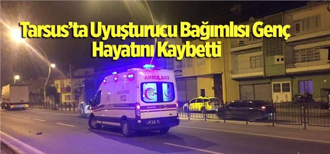 Tarsus'ta Uyuşturucu Bağımlısı Genç Hayatını Kaybetti